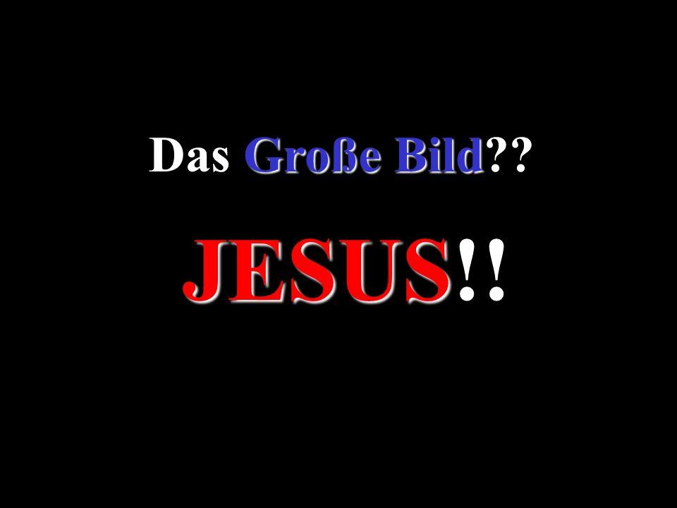 Große Bild Das Große Bild?? JESUS JESUS!!