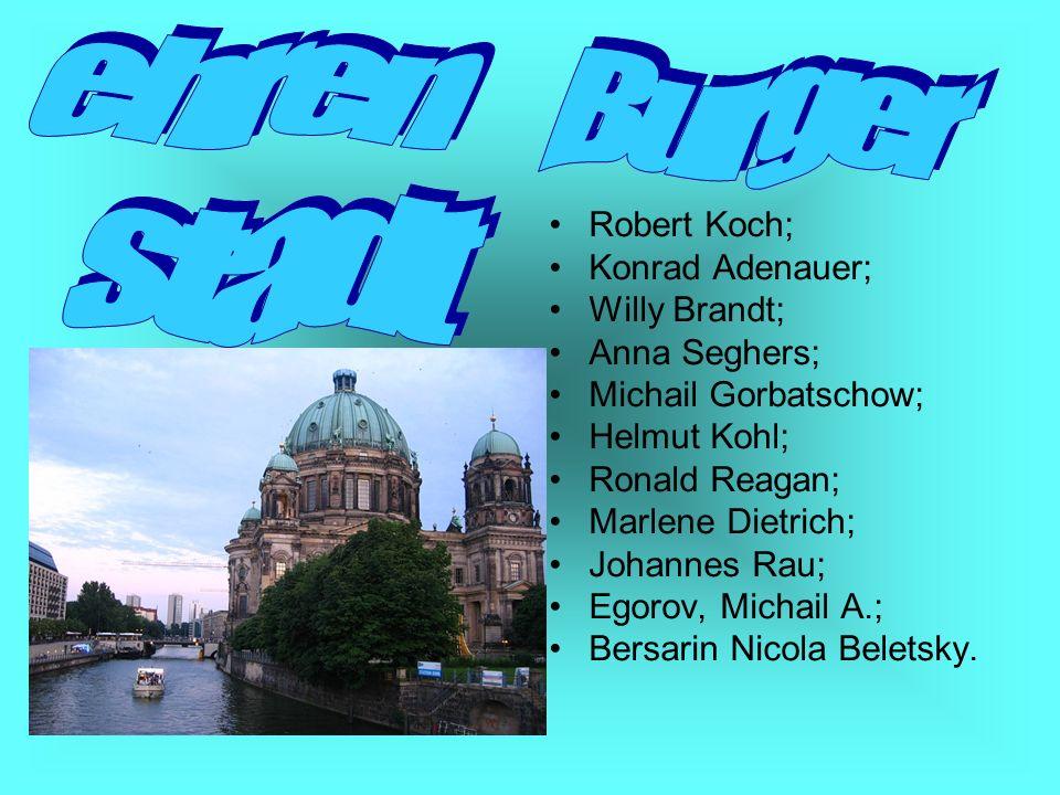 Robert Koch; Konrad Adenauer; Willy Brandt; Anna Seghers; Michail Gorbatschow; Helmut Kohl; Ronald Reagan; Marlene Dietrich; Johannes Rau; Egorov, Michail A.; Bersarin Nicola Beletsky.