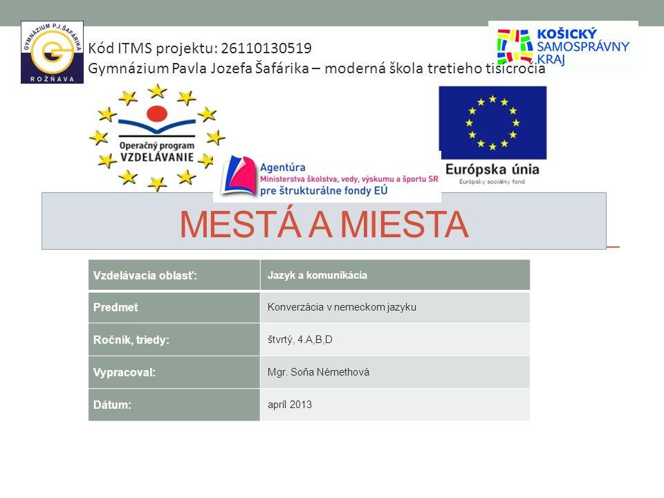 MESTÁ A MIESTA Kód ITMS projektu: 26110130519 Gymnázium Pavla Jozefa Šafárika – moderná škola tretieho tisícročia Vzdelávacia oblasť: Jazyk a komuniká