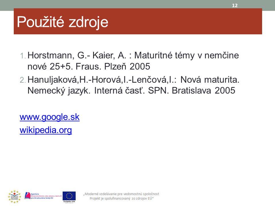 Použité zdroje 1. Horstmann, G.- Kaier, A. : Maturitné témy v nemčine nové 25+5. Fraus. Plzeň 2005 2. Hanuljaková,H.-Horová,I.-Lenčová,I.: Nová maturi