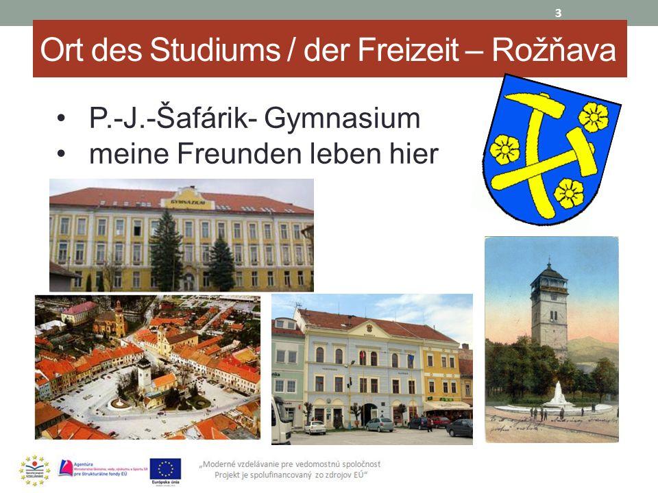 Ort des Studiums / der Freizeit – Rožňava 3 P.-J.-Šafárik- Gymnasium meine Freunden leben hier