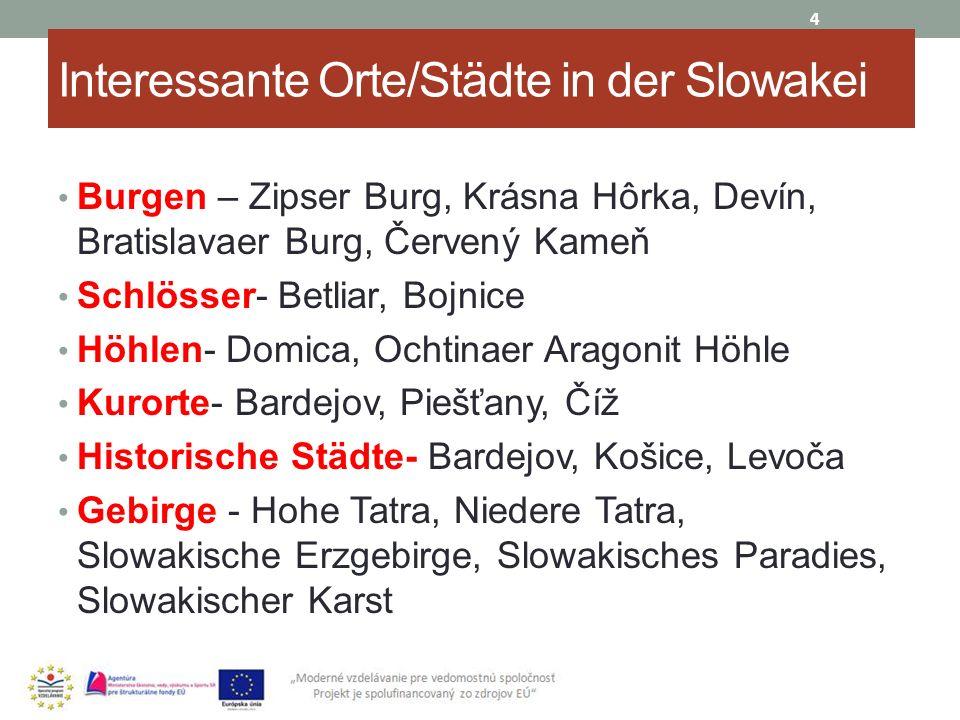 Interessante Orte/Städte in der Slowakei Burgen – Zipser Burg, Krásna Hôrka, Devín, Bratislavaer Burg, Červený Kameň Schlösser- Betliar, Bojnice Höhle