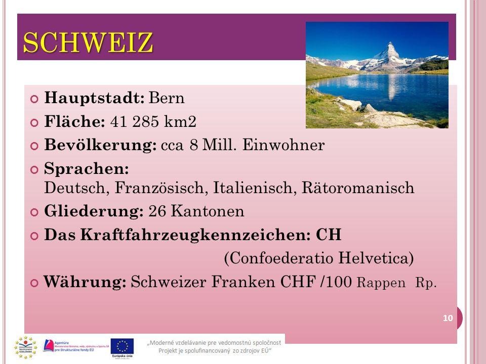 SCHWEIZ Hauptstadt: Bern Fläche: 41 285 km2 Bevölkerung: cca 8 Mill. Einwohner Sprachen: Deutsch, Französisch, Italienisch, Rätoromanisch Gliederung: