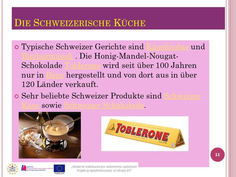 D IE S CHWEIZERISCHE K ÜCHE Typische Schweizer Gerichte sind Käsefondue und Birchermüesli. Die Honig-Mandel-Nougat- Schokolade Toblerone wird seit übe