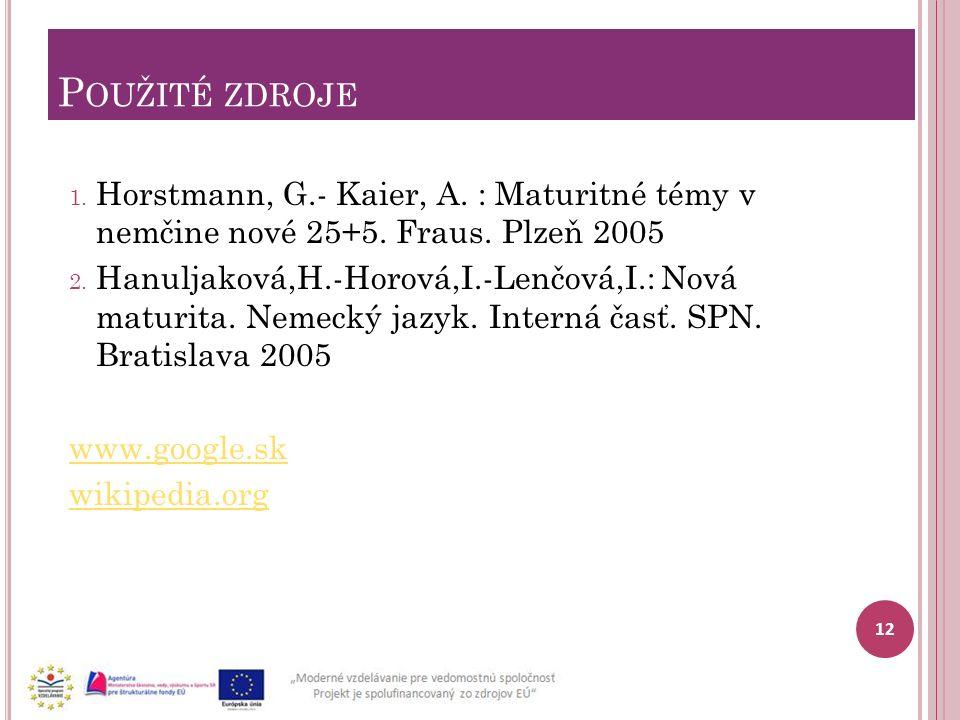 P OUŽITÉ ZDROJE 1. Horstmann, G.- Kaier, A. : Maturitné témy v nemčine nové 25+5. Fraus. Plzeň 2005 2. Hanuljaková,H.-Horová,I.-Lenčová,I.: Nová matur