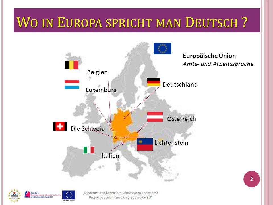 W O IN E UROPA SPRICHT MAN D EUTSCH ? 2 Deutschland Österreich Lichtenstein Luxemburg Belgien Die Schweiz Italien Europäische Union Amts- und Arbeitss