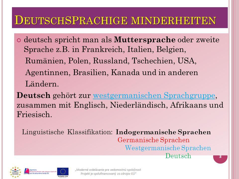 D EUTSCH SP RACHIGE MINDERHEITEN deutsch spricht man als Muttersprache oder zweite Sprache z.B. in Frankreich, Italien, Belgien, Rumänien, Polen, Russ