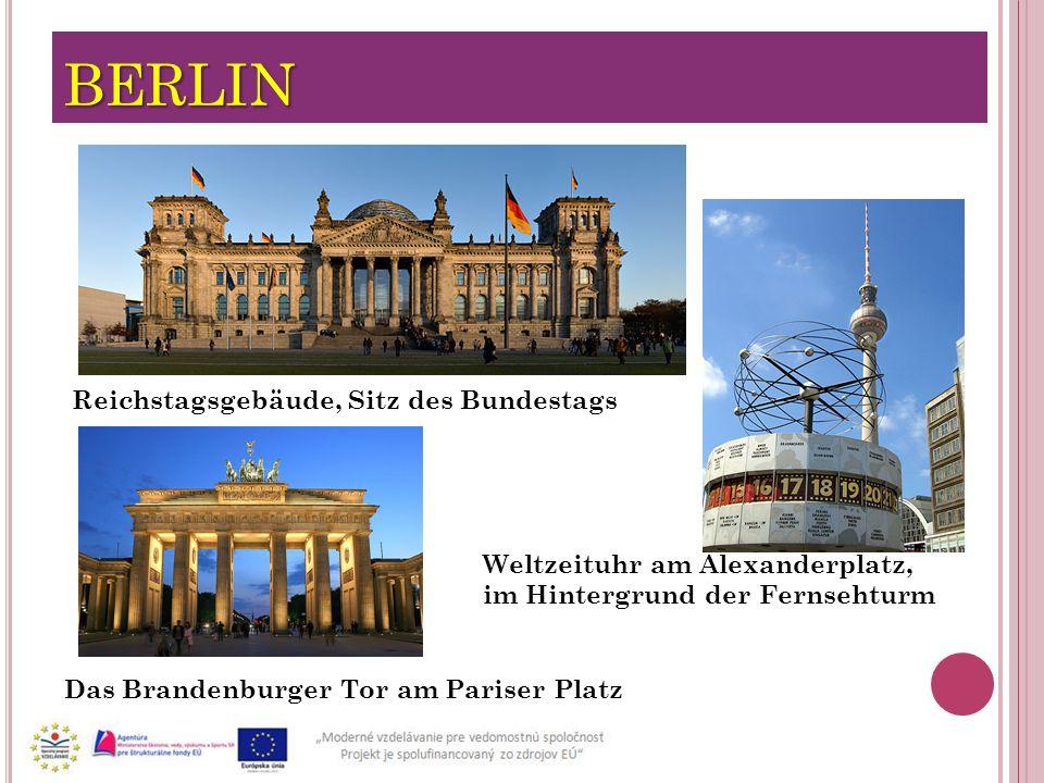 BERLIN Reichstagsgebäude, Sitz des Bundestags 6 Das Brandenburger Tor am Pariser Platz Weltzeituhr am Alexanderplatz, im Hintergrund der Fernsehturm