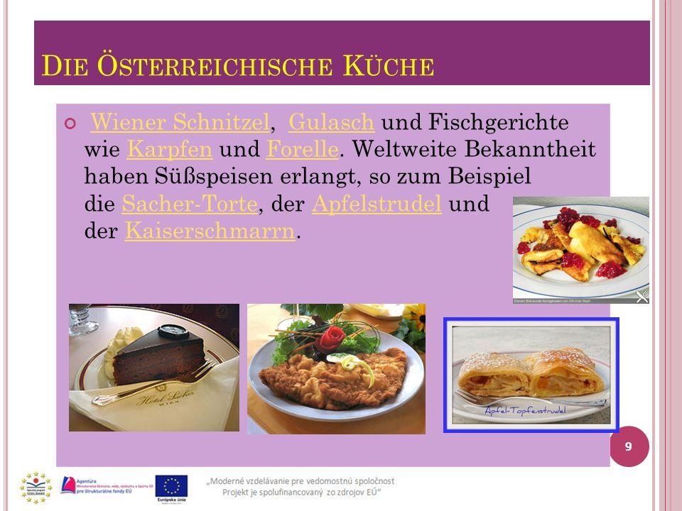D IE Ö STERREICHISCHE K ÜCHE Wiener Schnitzel, Gulasch und Fischgerichte wie Karpfen und Forelle. Weltweite Bekanntheit haben Süßspeisen erlangt, so z