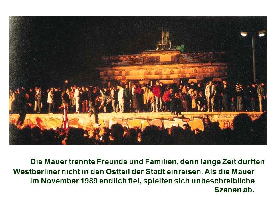 Die Mauer trennte Freunde und Familien, denn lange Zeit durften Westberliner nicht in den Ostteil der Stadt einreisen. Als die Mauer im November 1989