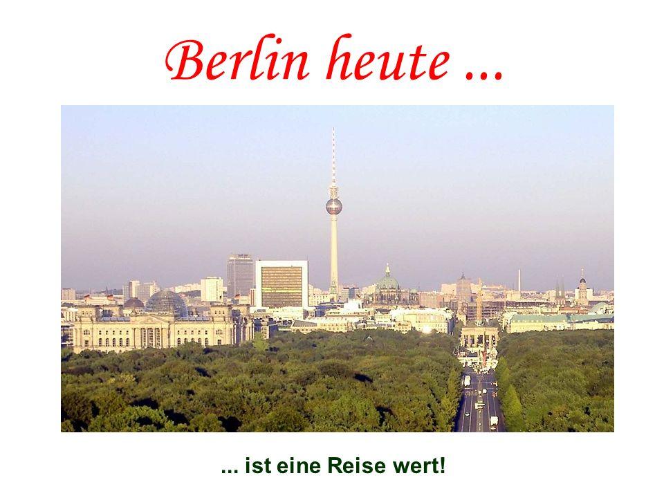 Berlin heute...... ist eine Reise wert!