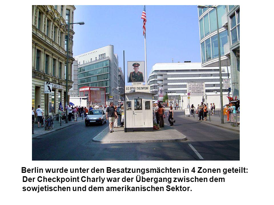 Berlin wurde unter den Besatzungsmächten in 4 Zonen geteilt: Der Checkpoint Charly war der Übergang zwischen dem sowjetischen und dem amerikanischen S