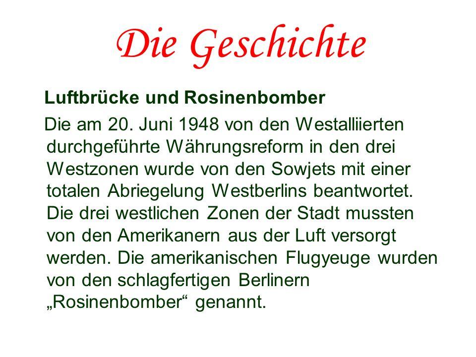 Die Geschichte Luftbrücke und Rosinenbomber Die am 20. Juni 1948 von den Westalliierten durchgeführte Währungsreform in den drei Westzonen wurde von d