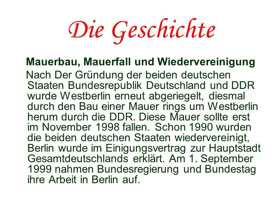 Die Geschichte Mauerbau, Mauerfall und Wiedervereinigung Nach Der Gründung der beiden deutschen Staaten Bundesrepublik Deutschland und DDR wurde Westb