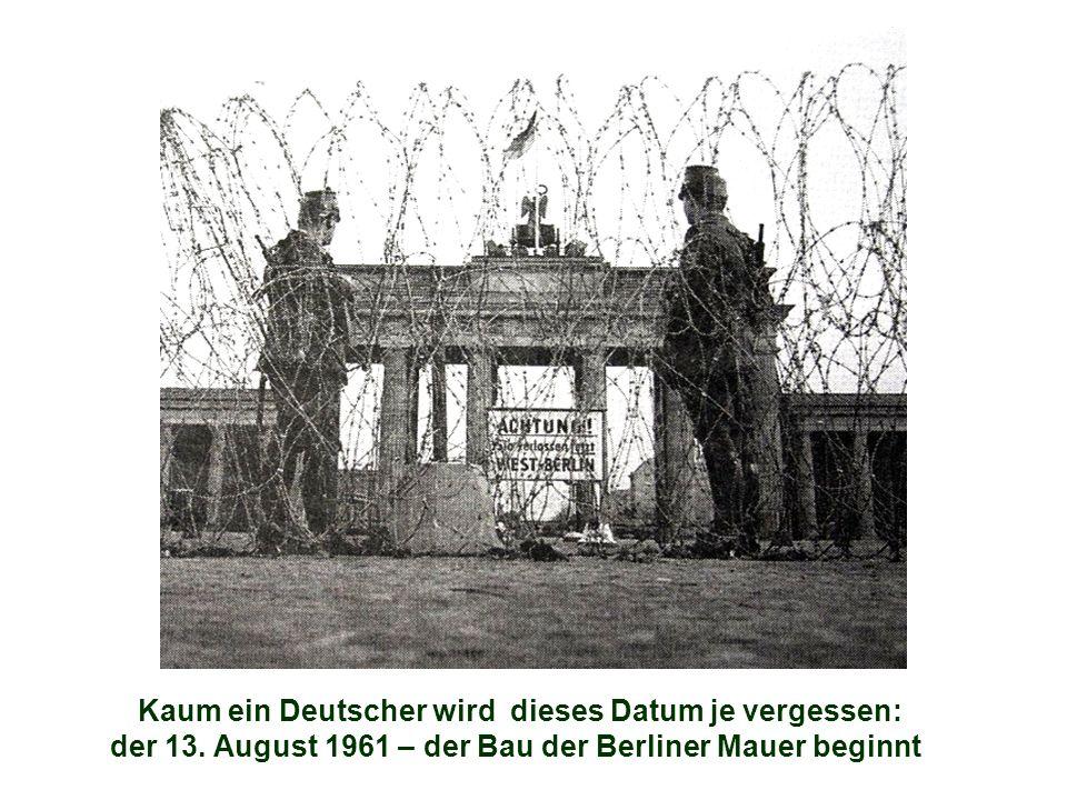 Kaum ein Deutscher wird dieses Datum je vergessen: der 13. August 1961 – der Bau der Berliner Mauer beginnt