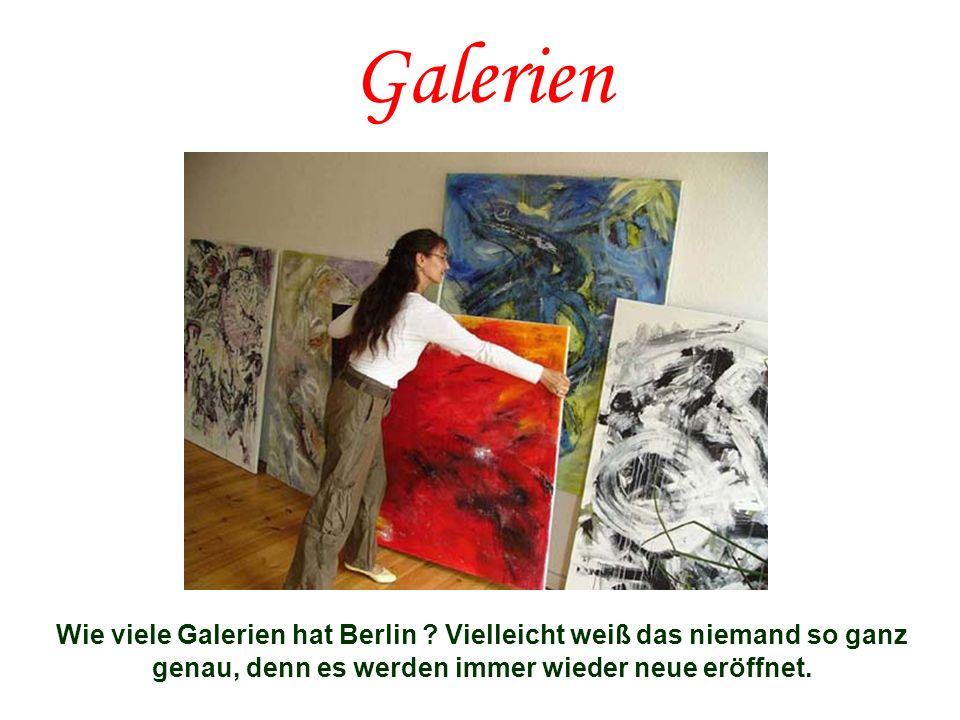 Galerien Wie viele Galerien hat Berlin ? Vielleicht weiß das niemand so ganz genau, denn es werden immer wieder neue eröffnet.