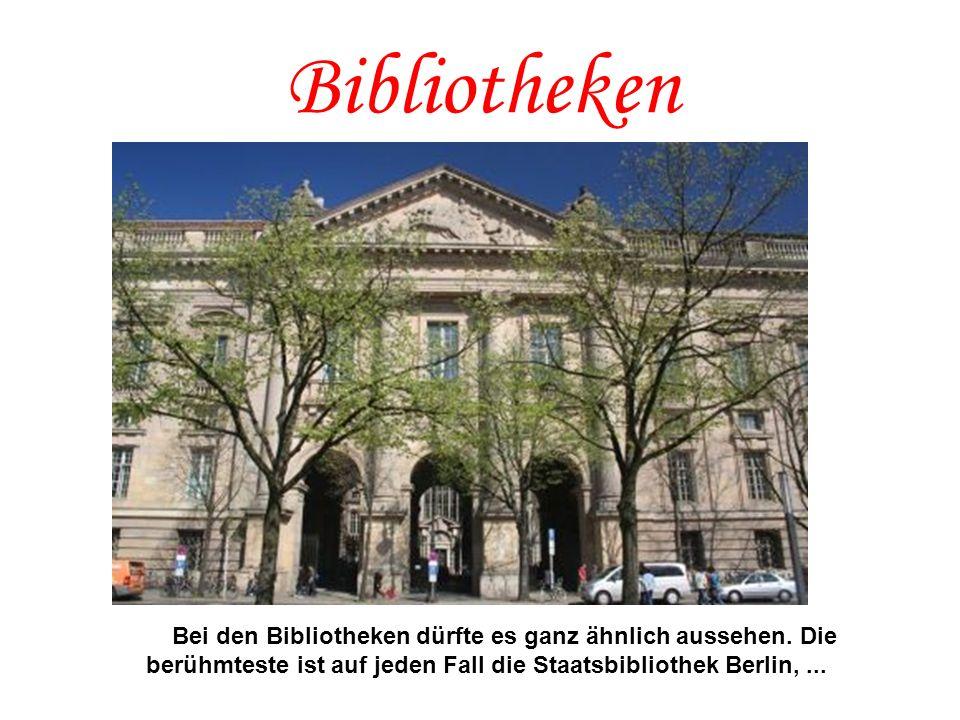 Bibliotheken Bei den Bibliotheken dürfte es ganz ähnlich aussehen. Die berühmteste ist auf jeden Fall die Staatsbibliothek Berlin,...