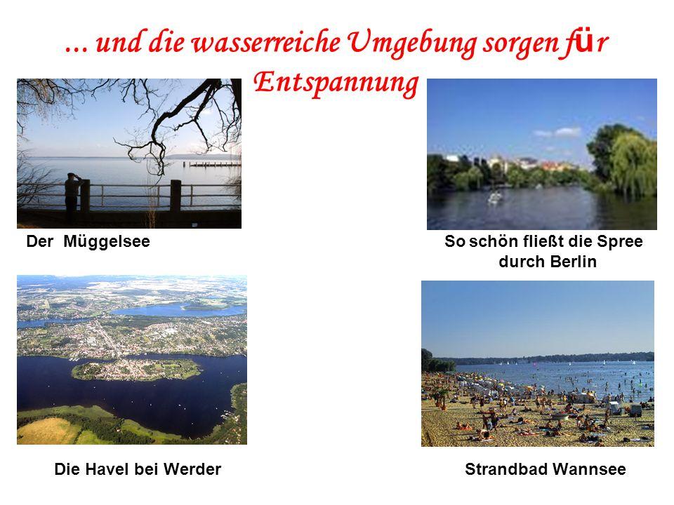 ... und die wasserreiche Umgebung sorgen f ü r Entspannung Der Müggelsee So schön fließt die Spree durch Berlin Die Havel bei Werder Strandbad Wannsee