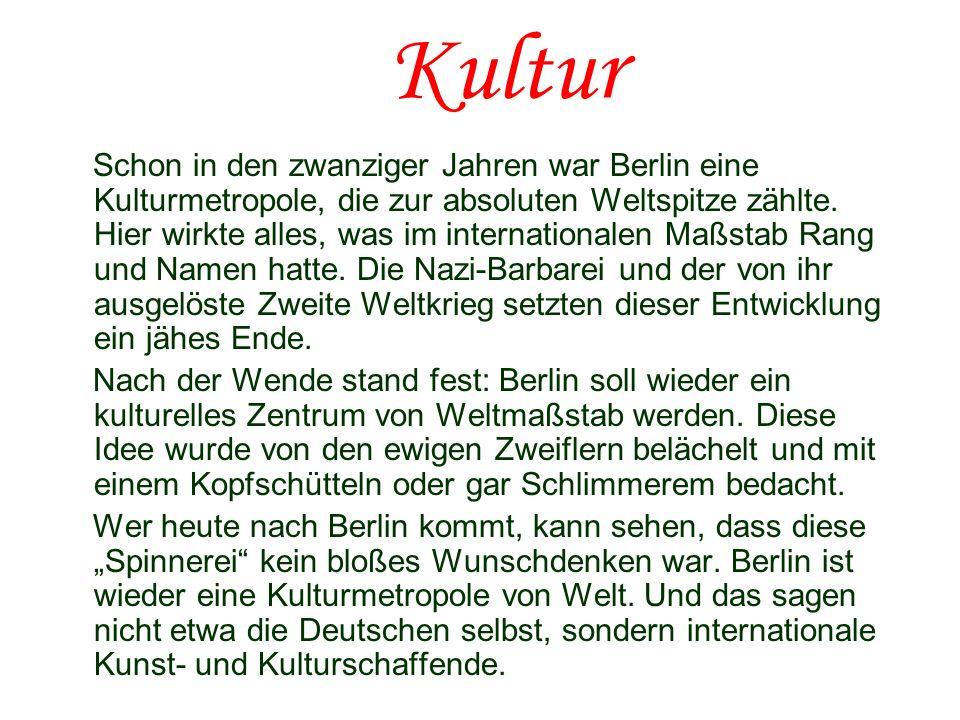 Kultur Schon in den zwanziger Jahren war Berlin eine Kulturmetropole, die zur absoluten Weltspitze zählte. Hier wirkte alles, was im internationalen M