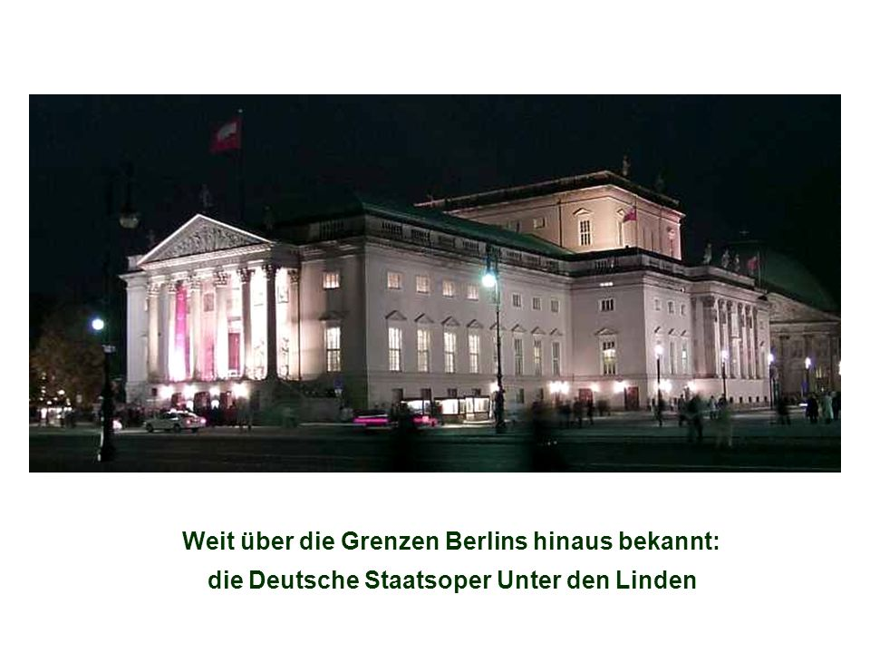 Weit über die Grenzen Berlins hinaus bekannt: die Deutsche Staatsoper Unter den Linden
