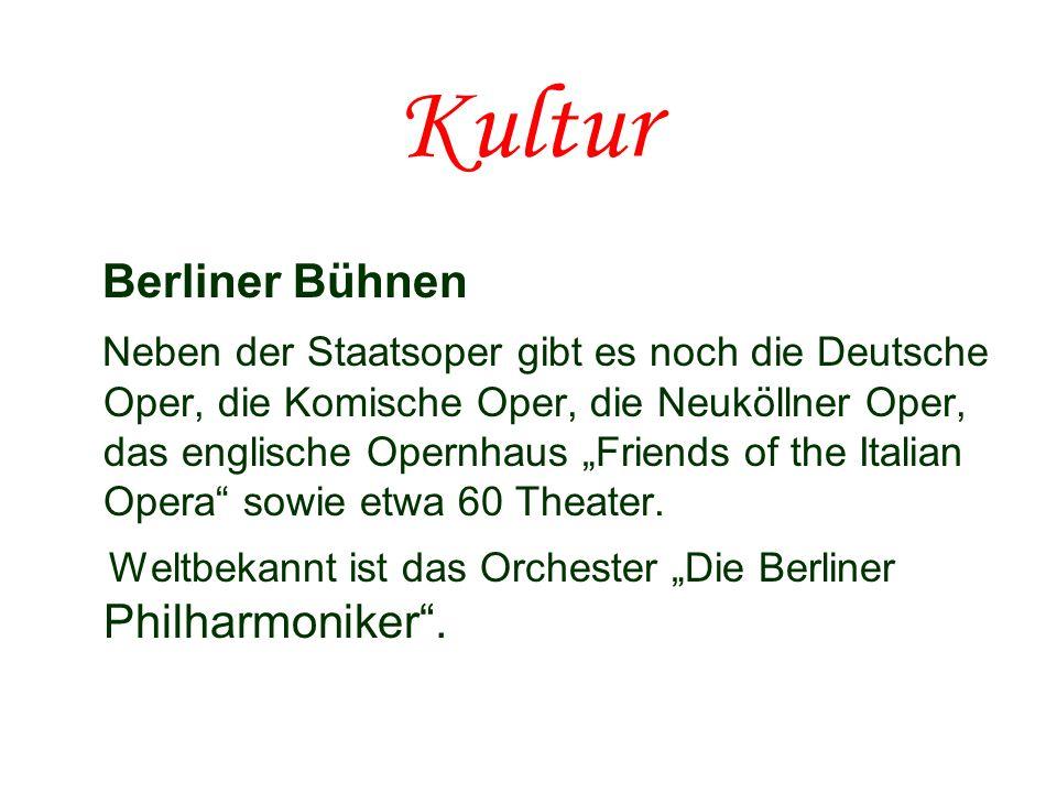 Kultur Berliner Bühnen Neben der Staatsoper gibt es noch die Deutsche Oper, die Komische Oper, die Neuköllner Oper, das englische Opernhaus Friends of