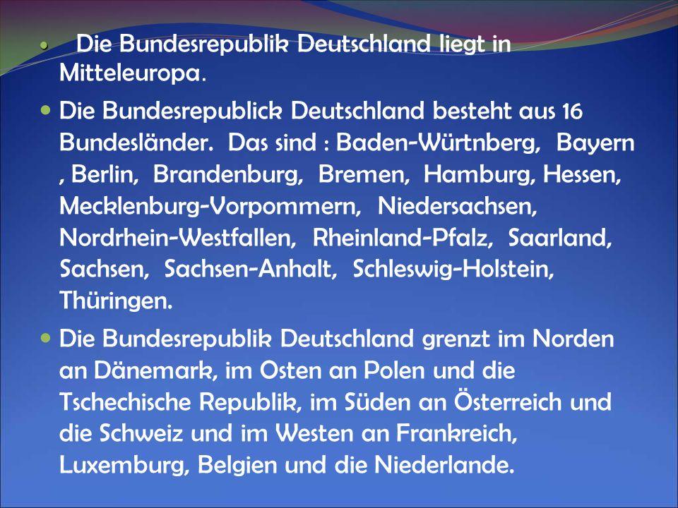 Die Bundesrepublik Deutschland liegt in Mitteleuropa. Die Bundesrepublick Deutschland besteht aus 16 Bundesländer. Das sind : Baden-Würtnberg, Bayern,