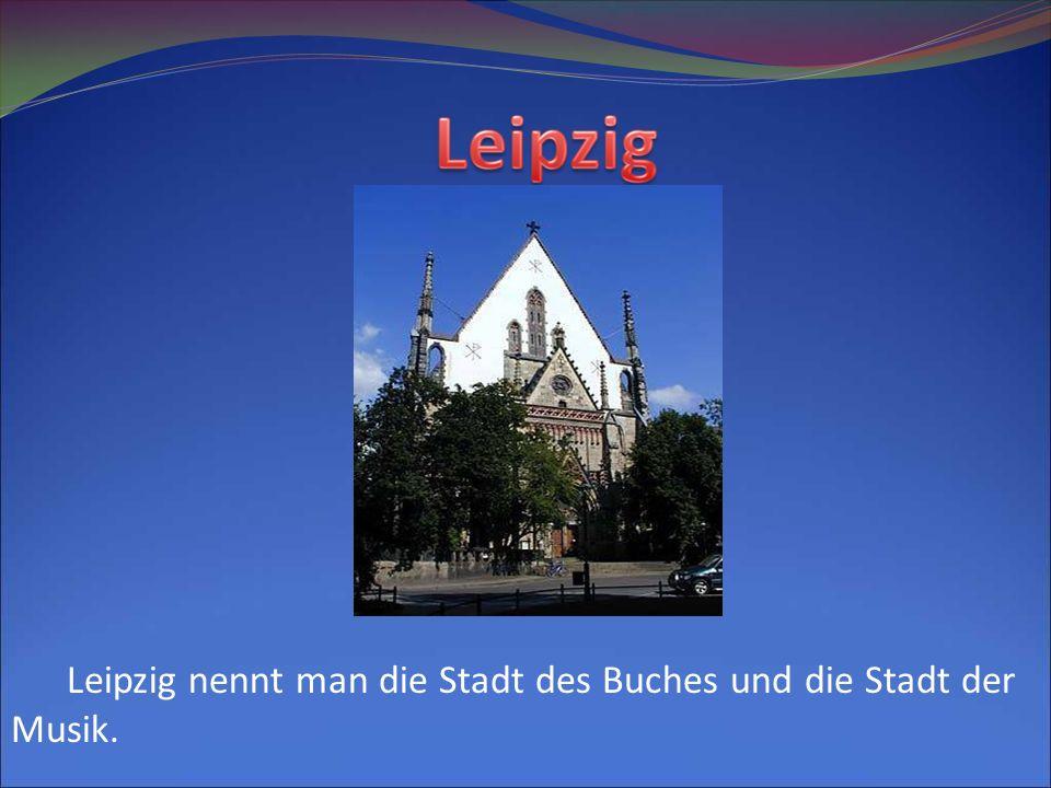 Leipzig nennt man die Stadt des Buches und die Stadt der Musik.