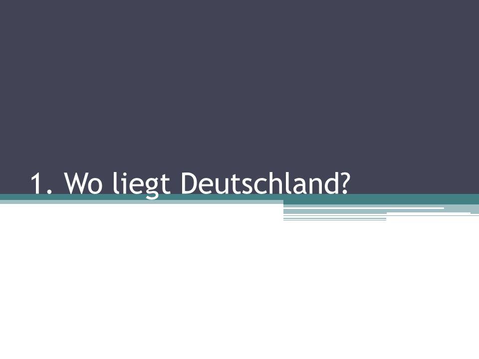 1. Wo liegt Deutschland?