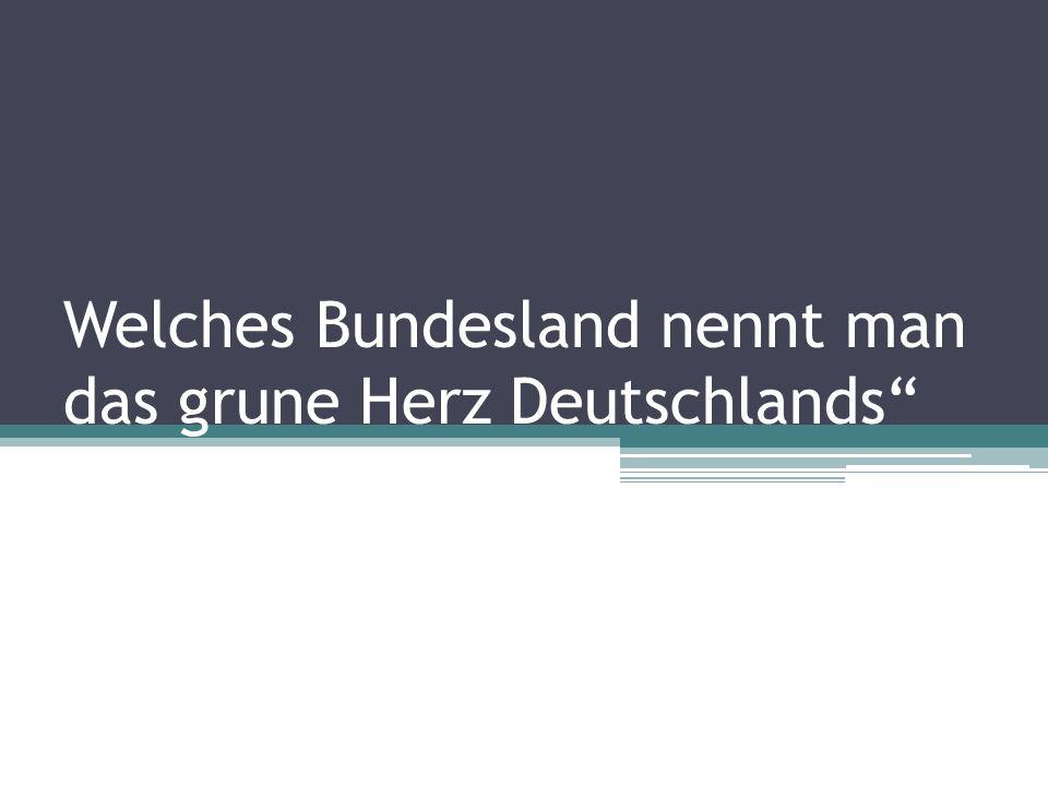 Welches Bundesland nennt man das grune Herz Deutschlands