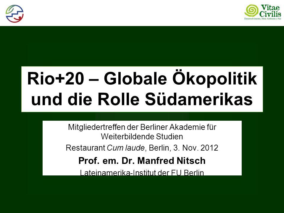 Rio+20 – Globale Ökopolitik und die Rolle Südamerikas Mitgliedertreffen der Berliner Akademie für Weiterbildende Studien Restaurant Cum laude, Berlin, 3.