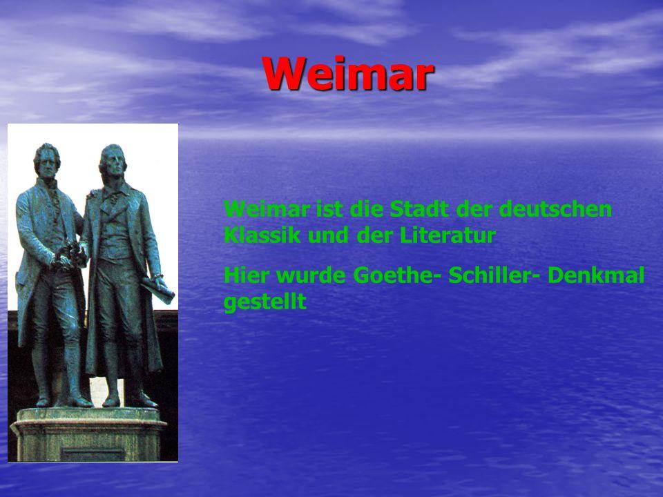 Weimar Weimar Weimar ist die Stadt der deutschen Klassik und der Literatur Hier wurde Goethe- Schiller- Denkmal gestellt