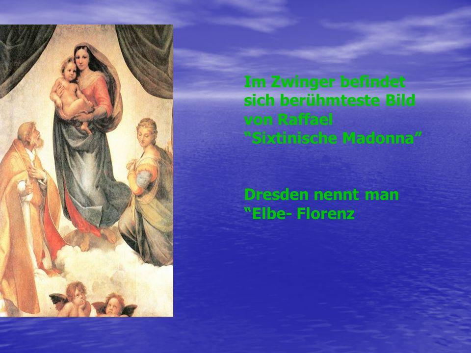 Im Zwinger befindet sich berühmteste Bild von Raffael Sixtinische Madonna Dresden nennt man Elbe- Florenz