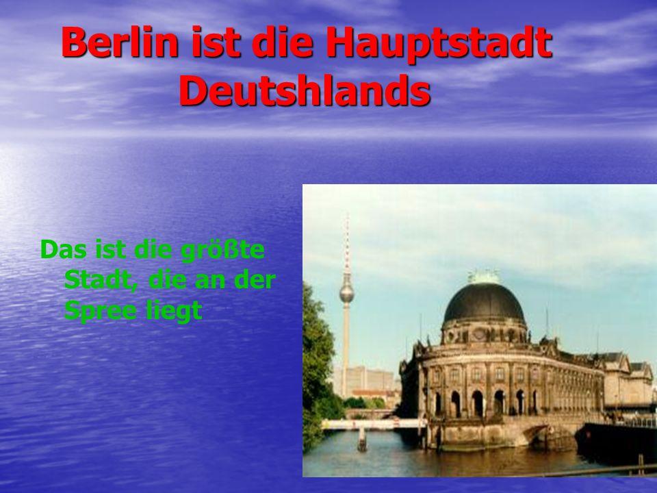 Berlin ist die Hauptstadt Deutshlands Berlin ist die Hauptstadt Deutshlands Das ist die größte Stadt, die an der Spree liegt