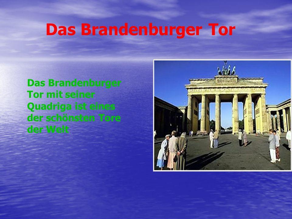 Das Brandenburger Tor Das Brandenburger Tor mit seiner Quadriga ist eines der schönsten Tore der Welt