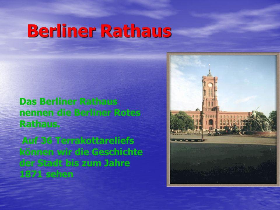 Berliner Rathaus Berliner Rathaus Das Berliner Rathaus nennen die Berliner Rotes Rathaus. Auf 36 Terrakottareliefs können wir die Geschichte der Stadt