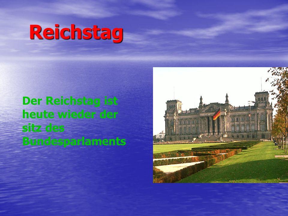 Reichstag Reichstag Der Reichstag ist heute wieder der sitz des Bundesparlaments