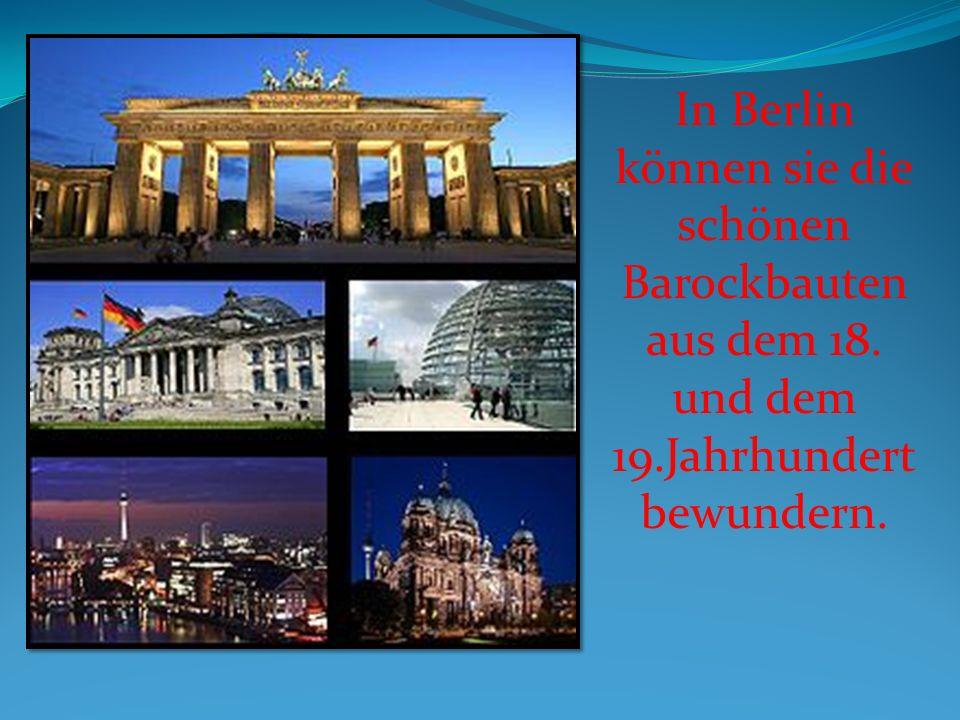 In Berlin können sie die schönen Barockbauten aus dem 18. und dem 19.Jahrhundert bewundern.