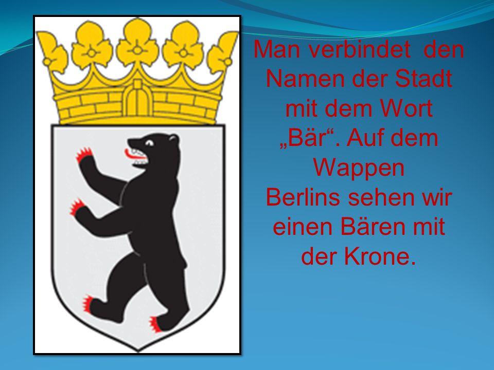 Man verbindet den Namen der Stadt mit dem Wort Bär. Auf dem Wappen Berlins sehen wir einen Bären mit der Krone.