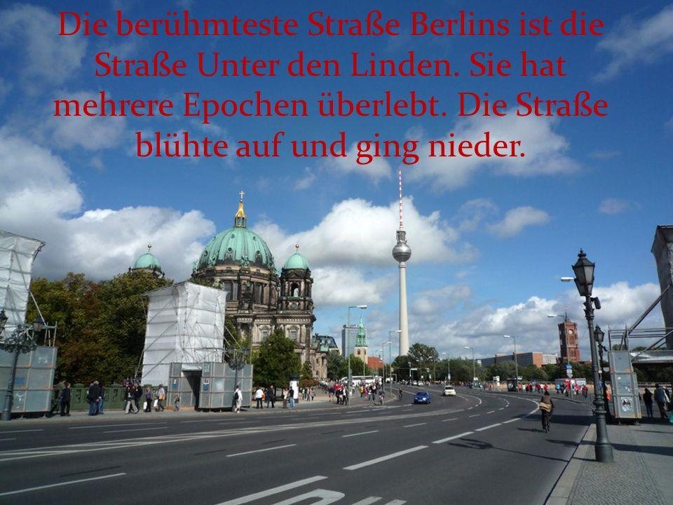 Die berühmteste Straße Berlins ist die Straße Unter den Linden. Sie hat mehrere Epochen überlebt. Die Straße blühte auf und ging nieder.