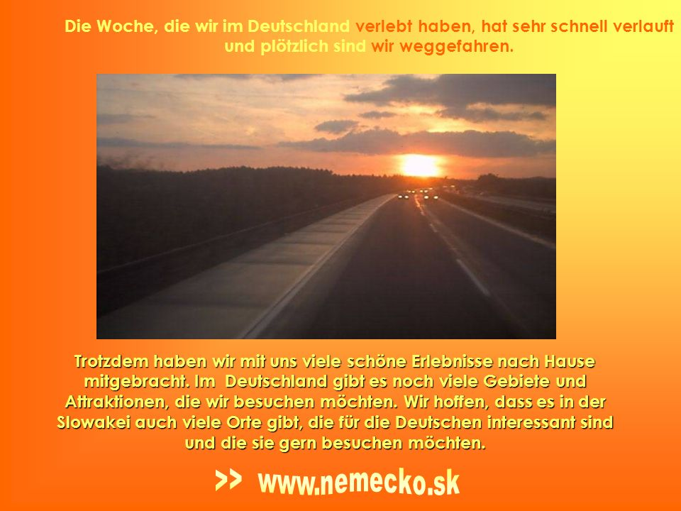 Die Woche, die wir im Deutschland verlebt haben, hat sehr schnell verlauft und plötzlich sind wir weggefahren.