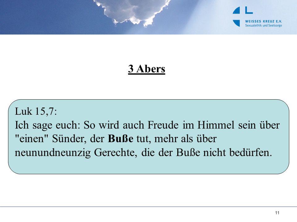 11 3 Abers Luk 15,7: Ich sage euch: So wird auch Freude im Himmel sein über
