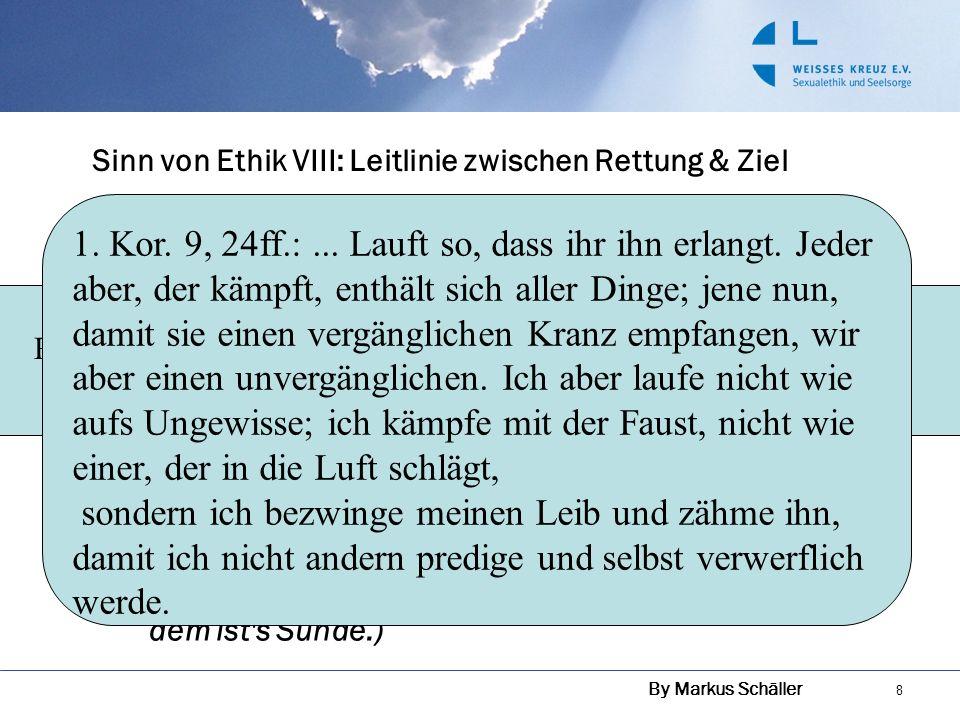 Sinn von Ethik VIII: Leitlinie zwischen Rettung & Ziel RettungZiel By Markus Schäller 8 Wir sind nicht am Ziel. Wir müssen manchmal schlauer sein, als