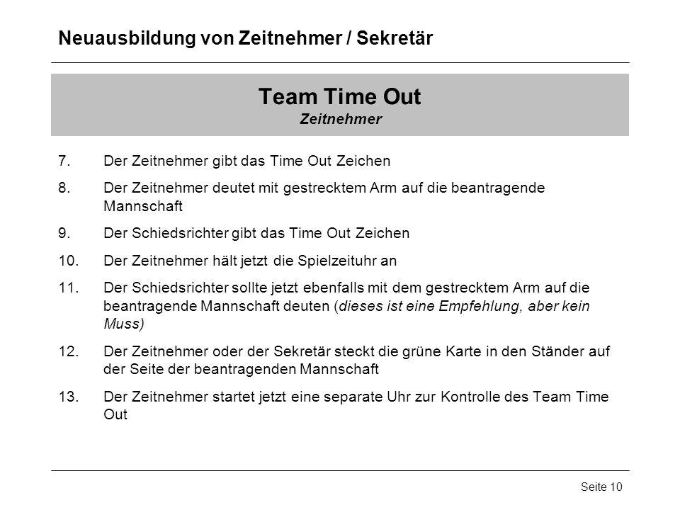Neuausbildung von Zeitnehmer / Sekretär Seite 10 Team Time Out Zeitnehmer 7.Der Zeitnehmer gibt das Time Out Zeichen 8.Der Zeitnehmer deutet mit gestr
