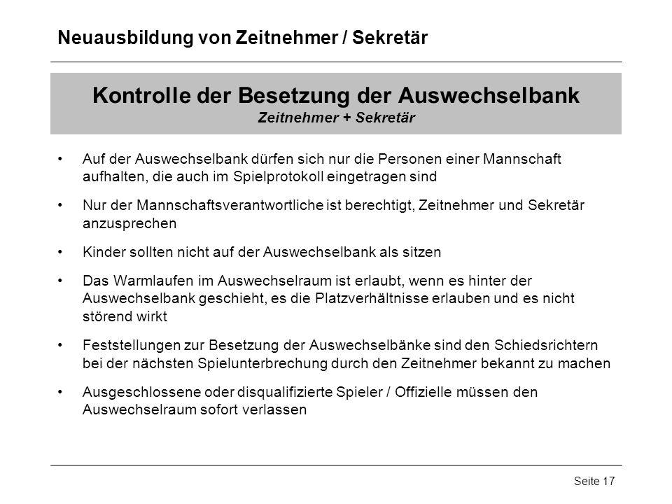 Neuausbildung von Zeitnehmer / Sekretär Seite 17 Kontrolle der Besetzung der Auswechselbank Zeitnehmer + Sekretär Auf der Auswechselbank dürfen sich n