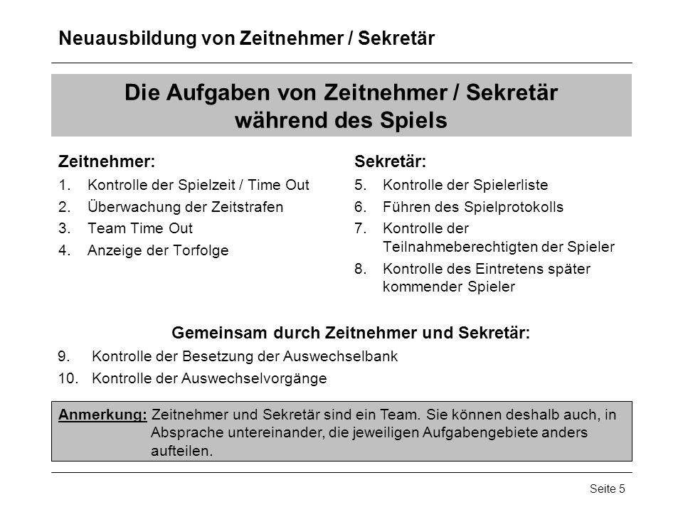 Neuausbildung von Zeitnehmer / Sekretär Seite 5 Die Aufgaben von Zeitnehmer / Sekretär während des Spiels Zeitnehmer: 1.Kontrolle der Spielzeit / Time