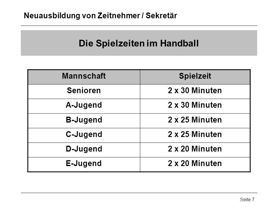 Neuausbildung von Zeitnehmer / Sekretär Seite 7 Die Spielzeiten im Handball MannschaftSpielzeit Senioren2 x 30 Minuten A-Jugend2 x 30 Minuten B-Jugend