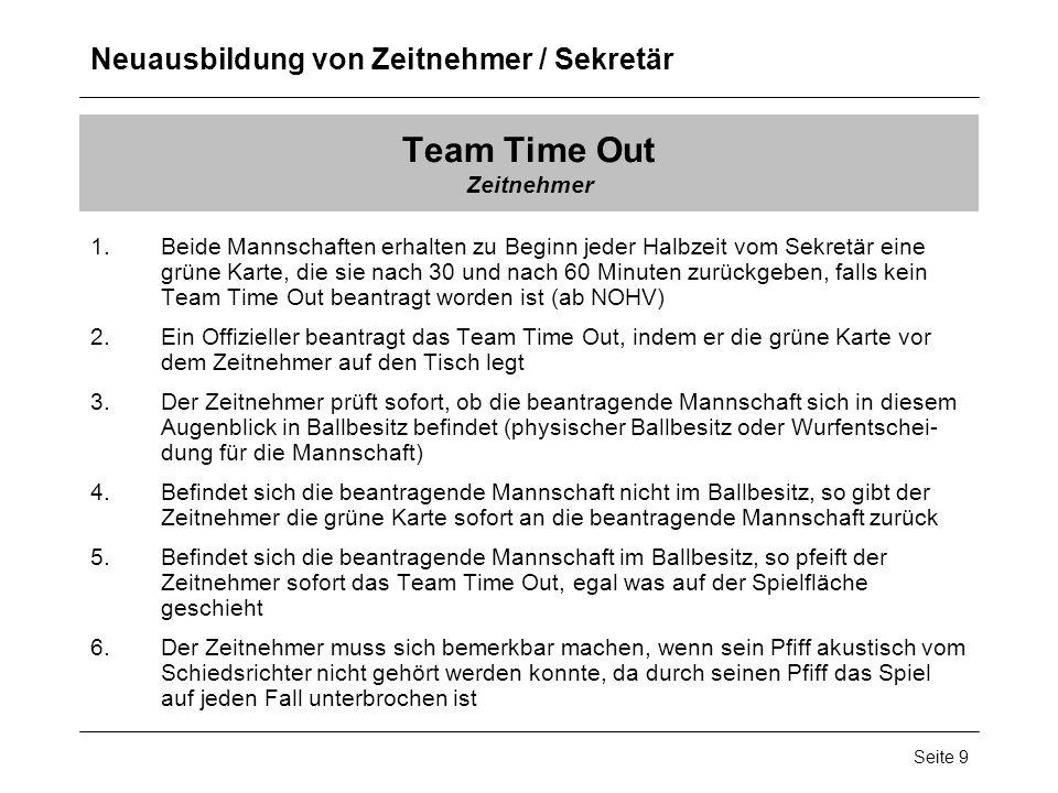 Neuausbildung von Zeitnehmer / Sekretär Seite 9 Team Time Out Zeitnehmer 1.Beide Mannschaften erhalten zu Beginn jeder Halbzeit vom Sekretär eine grün