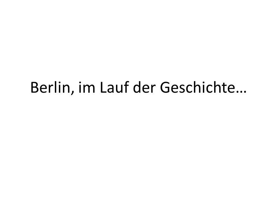 Berlin, im Lauf der Geschichte…