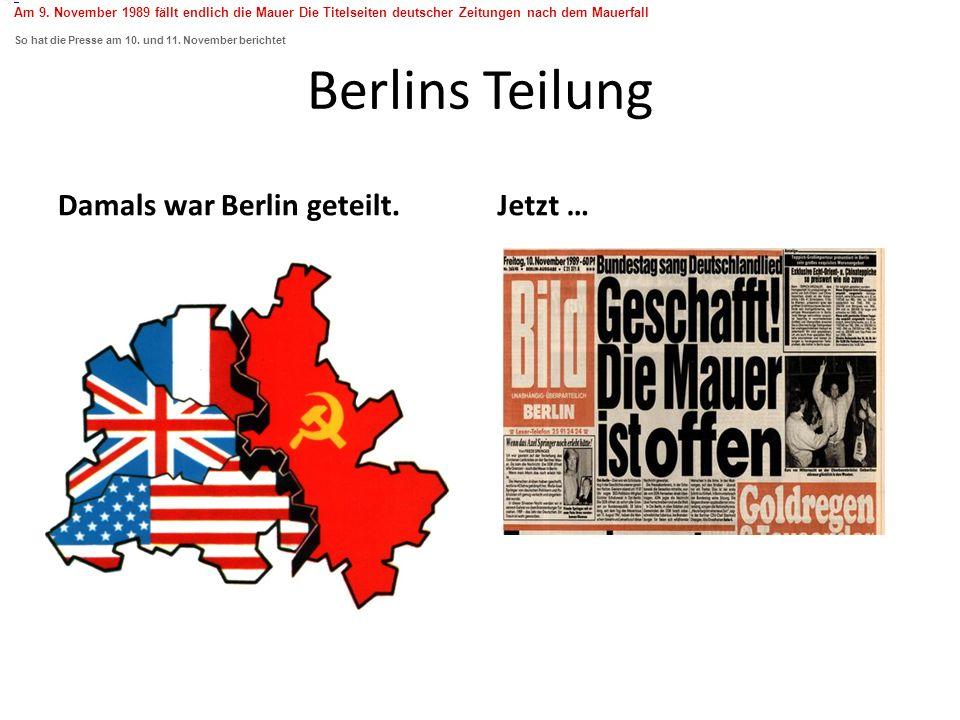 Berlins Teilung Damals war Berlin geteilt.Jetzt … Am 9.