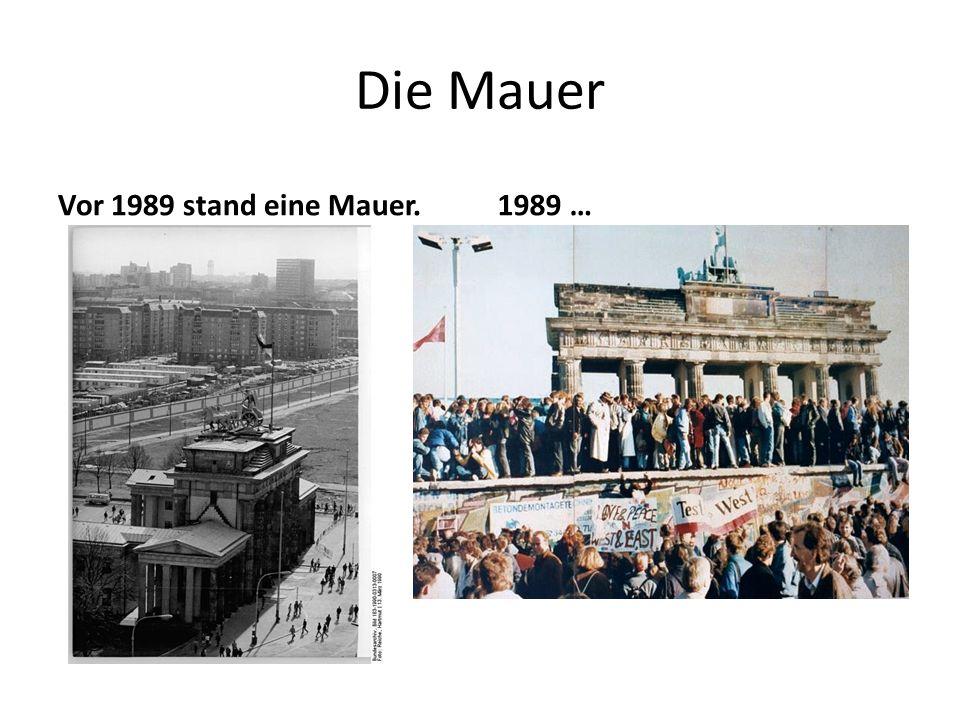 Die Mauer Vor 1989 stand eine Mauer.1989 …